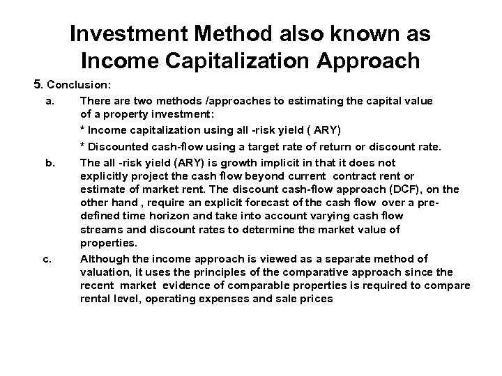 Investment Method also known as Income Capitalization Approach 5. Conclusion: a. b. c. There