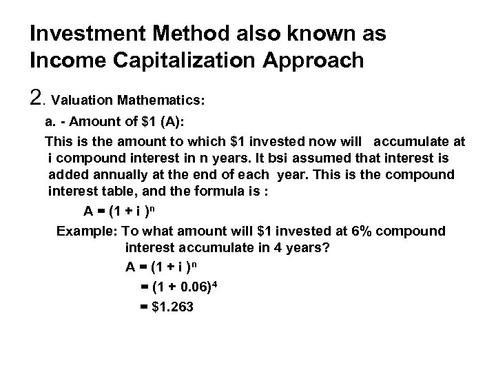 Investment Method also known as Income Capitalization Approach 2. Valuation Mathematics: a. - Amount