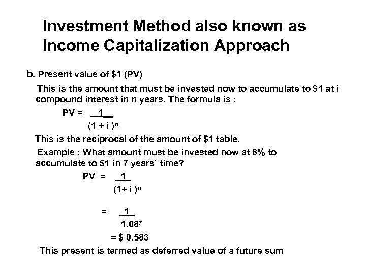 Investment Method also known as Income Capitalization Approach b. Present value of $1 (PV)