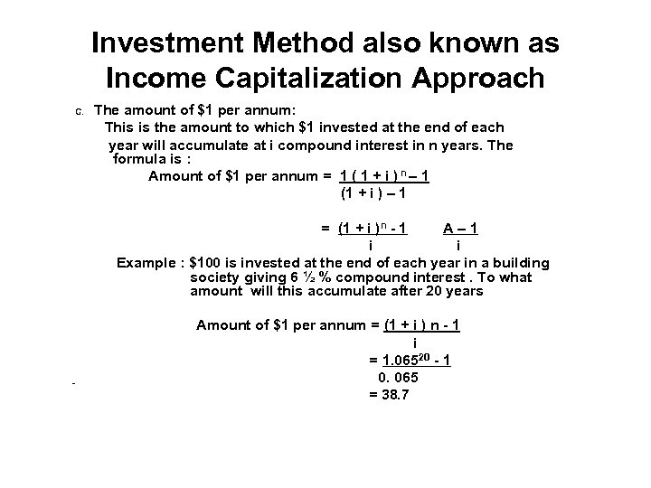 Investment Method also known as Income Capitalization Approach C. The amount of $1 per