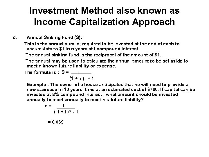 Investment Method also known as Income Capitalization Approach d. Annual Sinking Fund (S): This