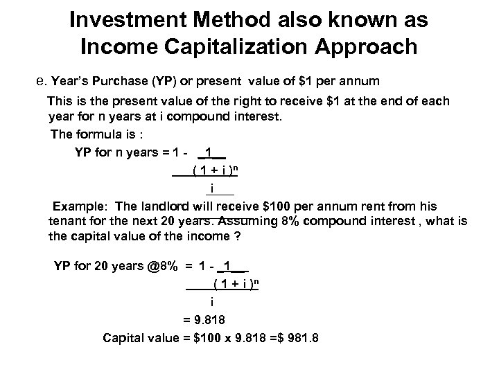 Investment Method also known as Income Capitalization Approach e. Year's Purchase (YP) or present