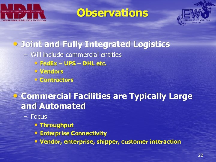 Observations • Joint and Fully Integrated Logistics – Will include commercial entities • Fed.
