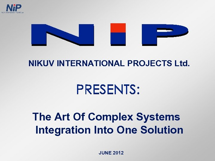 NIKUV INTERNATIONAL PROJECTS Ltd. The Art Of Complex Systems Integration Into One Solution JUNE