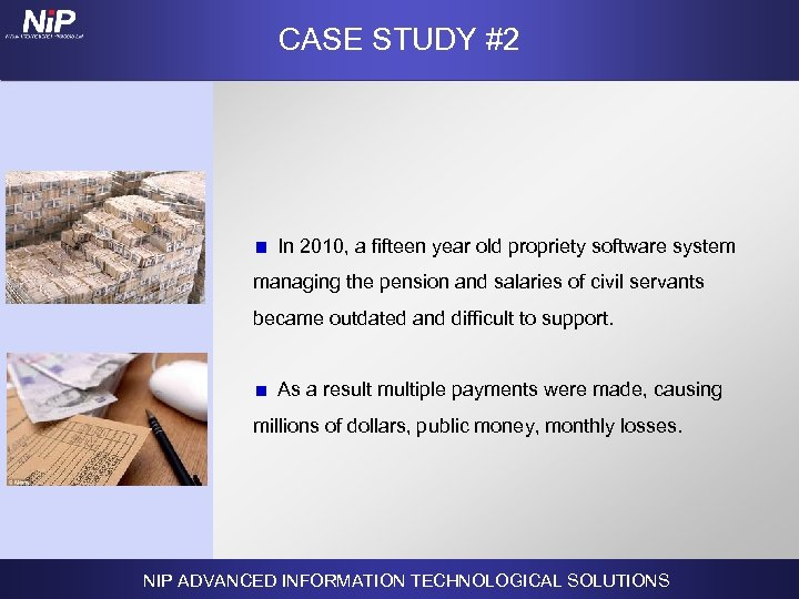 CASE STUDY #2 In 2010, a fifteen year old propriety software system managing the
