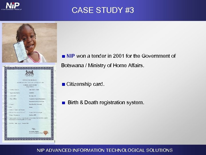 CASE STUDY #3 NIP won a tender in 2001 for the Government of Botswana