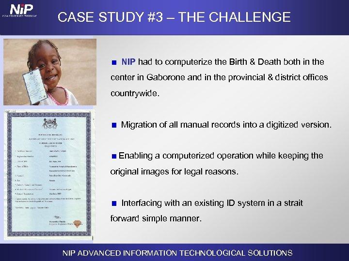 CASE STUDY #3 – THE CHALLENGE NIP had to computerize the Birth & Death