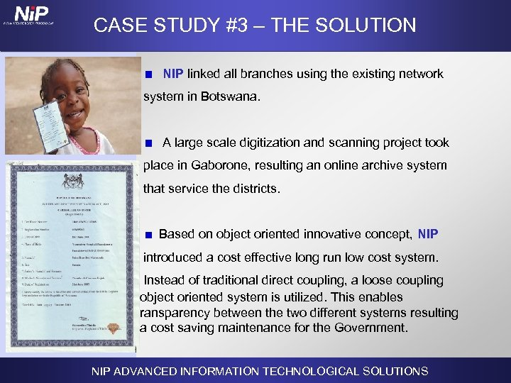CASE STUDY #3 – THE SOLUTION NIP linked all branches using the existing network