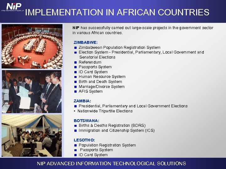 IMPLEMENTATION IN AFRICAN COUNTRIES NIP has successfully carried out large-scale projects in the