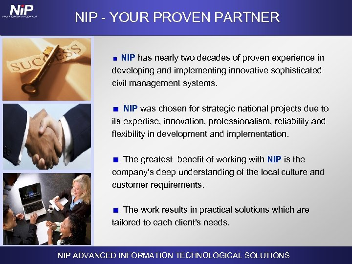NIP - YOUR PROVEN PARTNER NIP has nearly two decades of proven experience in