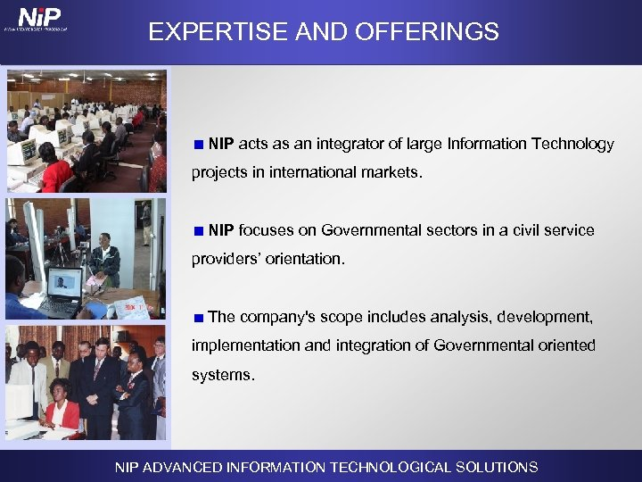 EXPERTISE AND OFFERINGS NIP acts as an integrator of large Information Technology projects