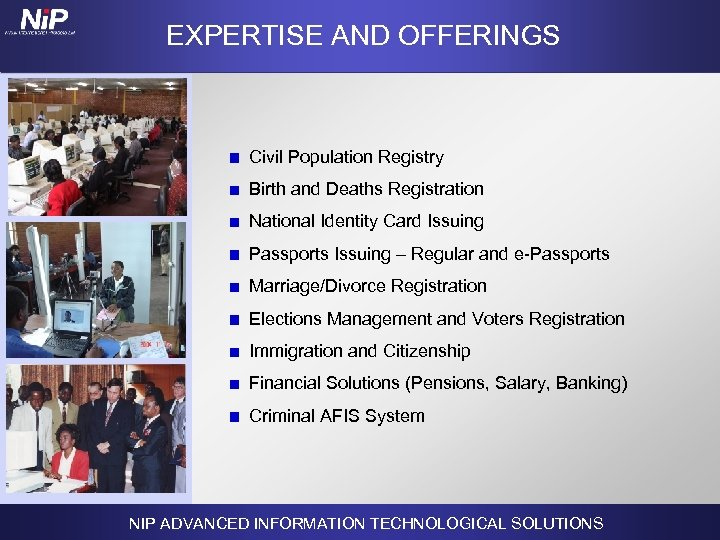 EXPERTISE AND OFFERINGS Civil Population Registry Birth and Deaths Registration National Identity Card