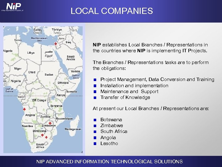 LOCAL COMPANIES NIP establishes Local Branches / Representations in the countries where NIP is