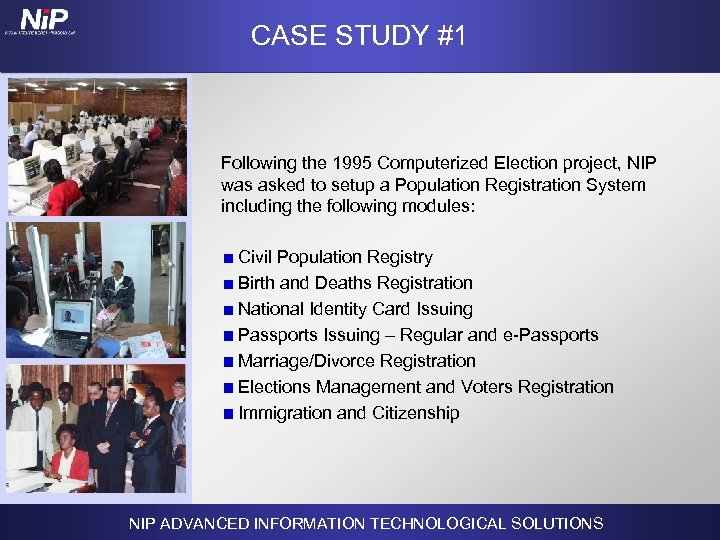 CASE STUDY #1 Following the 1995 Computerized Election project, NIP was asked to setup