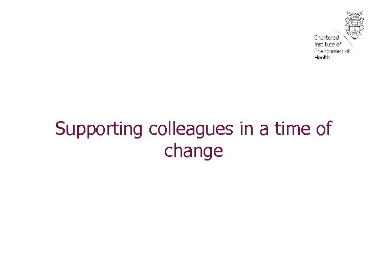 Supporting colleagues in a time of change