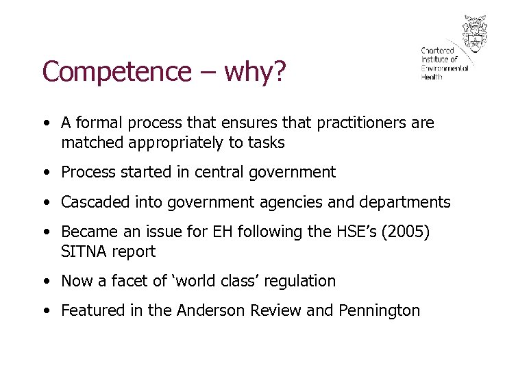 Competence – why? • A formal process that ensures that practitioners are matched appropriately