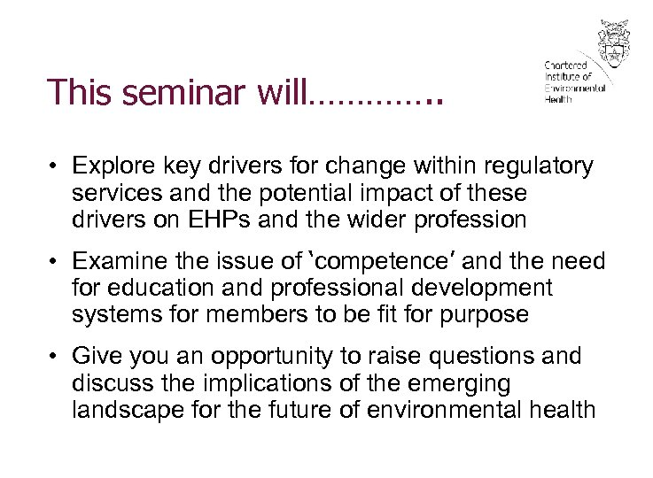 This seminar will…………. . • Explore key drivers for change within regulatory services and