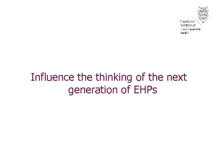 Influence thinking of the next generation of EHPs
