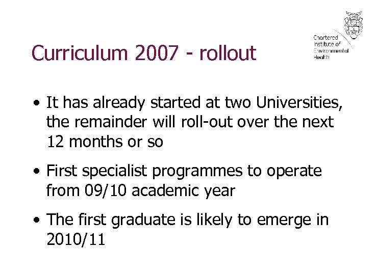 Curriculum 2007 - rollout • It has already started at two Universities, the remainder