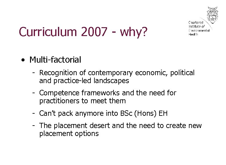 Curriculum 2007 - why? • Multi-factorial - Recognition of contemporary economic, political and practice-led