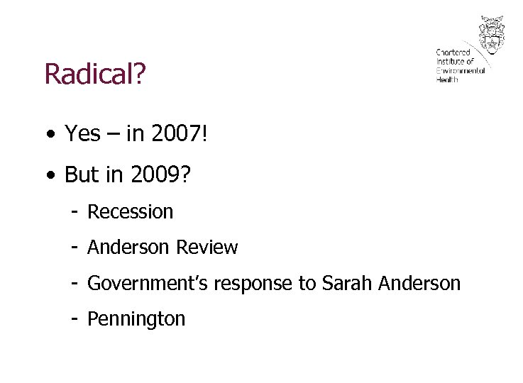 Radical? • Yes – in 2007! • But in 2009? - Recession - Anderson