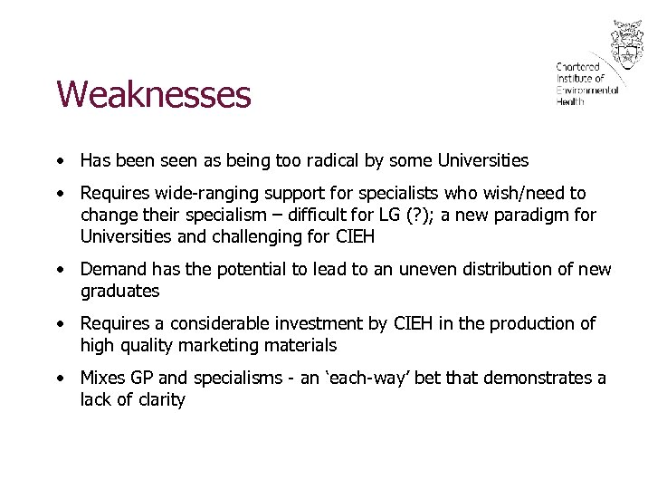 Weaknesses • Has been seen as being too radical by some Universities • Requires