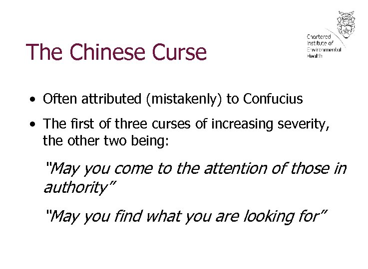 The Chinese Curse • Often attributed (mistakenly) to Confucius • The first of three