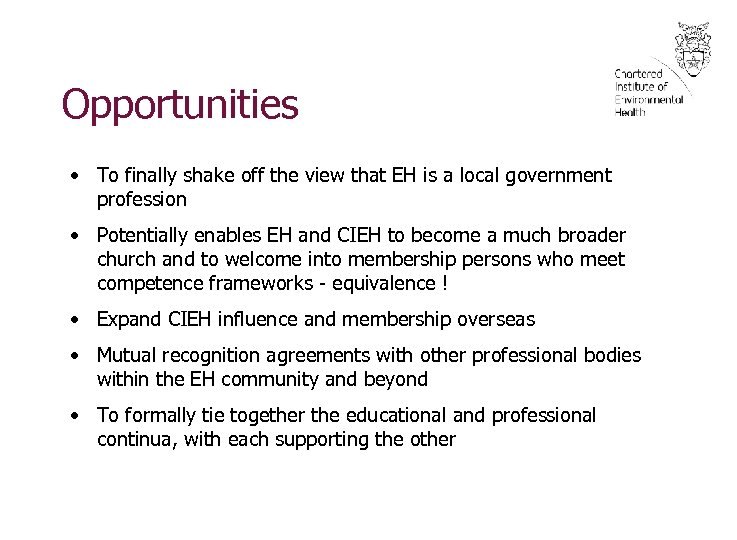 Opportunities • To finally shake off the view that EH is a local government