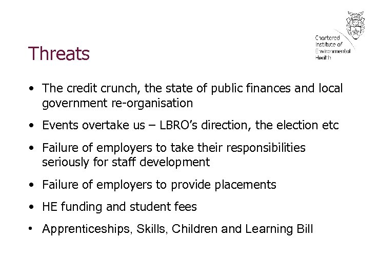 Threats • The credit crunch, the state of public finances and local government re-organisation