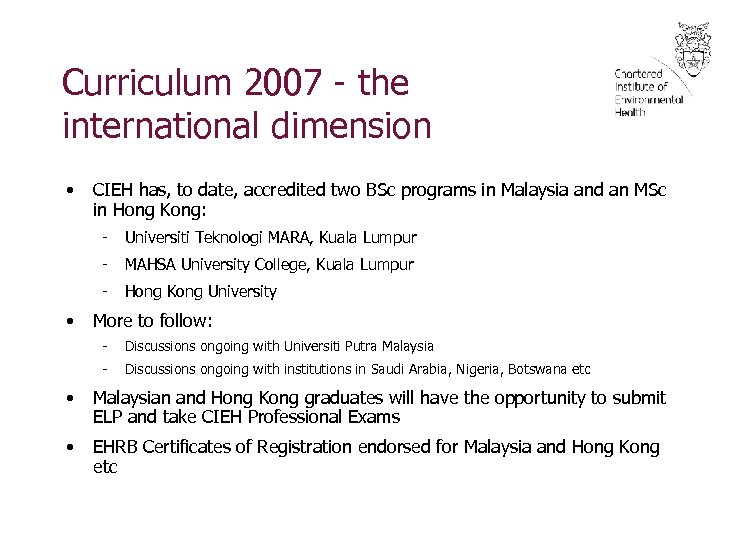 Curriculum 2007 - the international dimension • CIEH has, to date, accredited two BSc