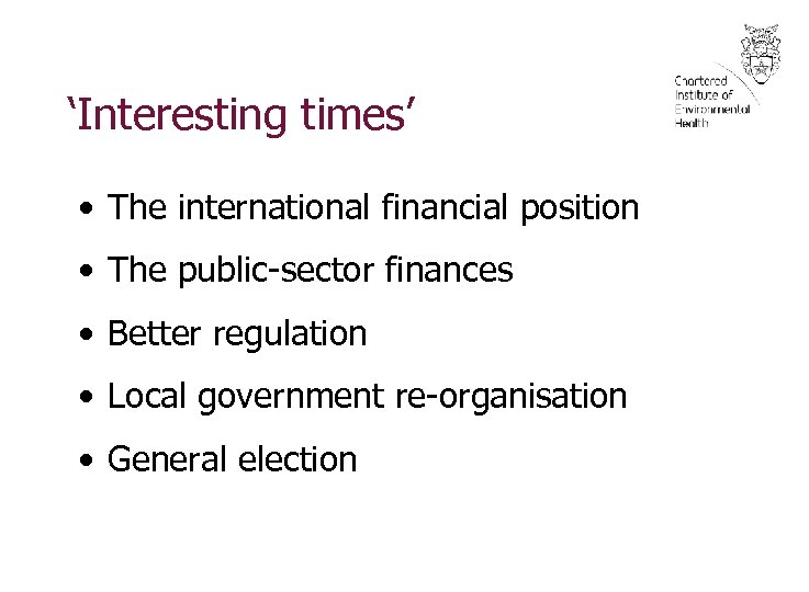 'Interesting times' • The international financial position • The public-sector finances • Better regulation