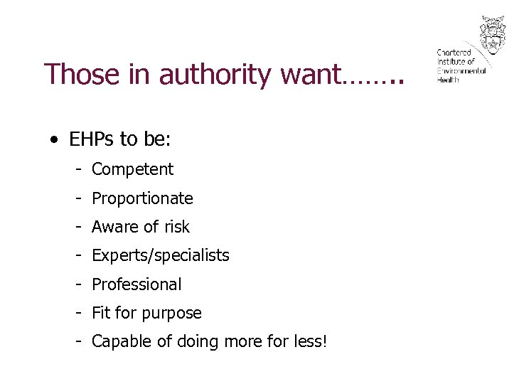 Those in authority want……. . • EHPs to be: - Competent - Proportionate -