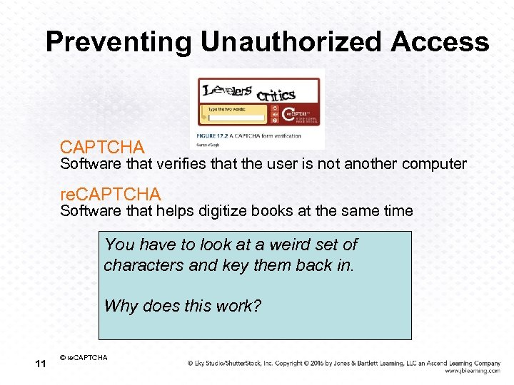 Preventing Unauthorized Access CAPTCHA Software that verifies that the user is not another computer