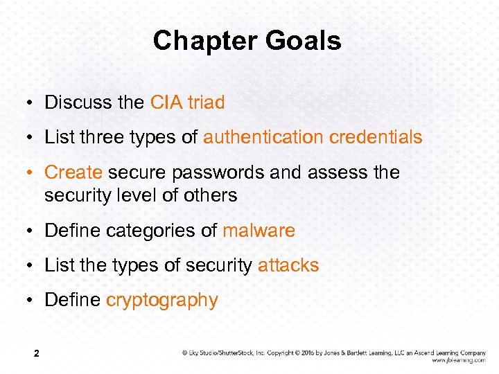 Chapter Goals • Discuss the CIA triad • List three types of authentication credentials