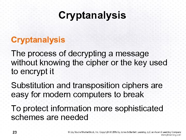 Cryptanalysis The process of decrypting a message without knowing the cipher or the key