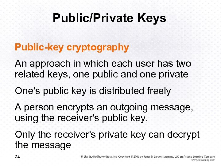 Public/Private Keys Public-key cryptography An approach in which each user has two related keys,