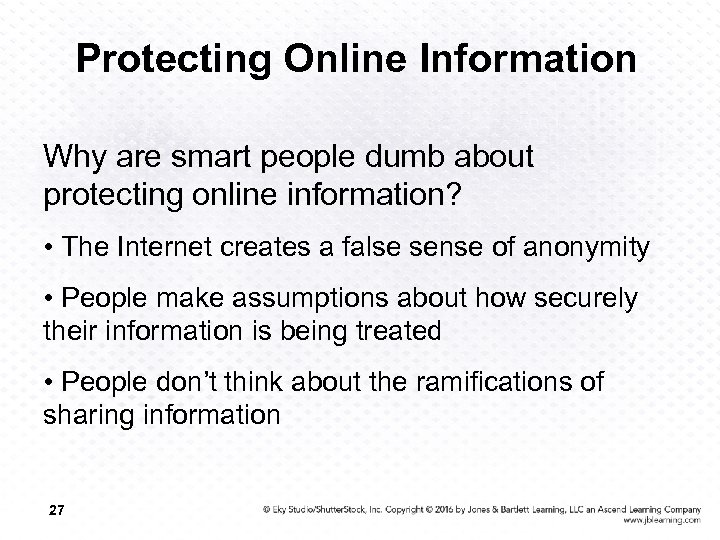 Protecting Online Information Why are smart people dumb about protecting online information? • The
