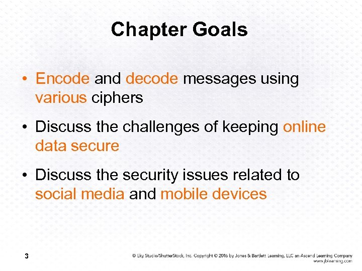Chapter Goals • Encode and decode messages using various ciphers • Discuss the challenges