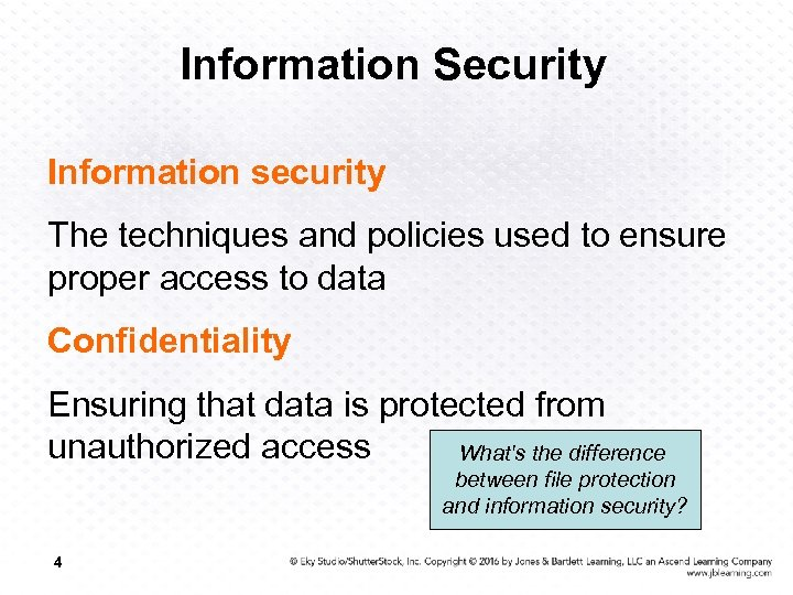 Information Security Information security The techniques and policies used to ensure proper access to