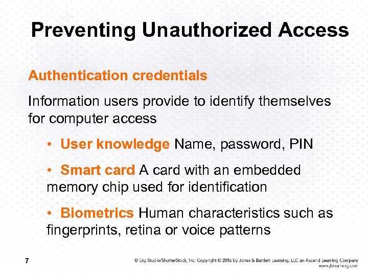 Preventing Unauthorized Access Authentication credentials Information users provide to identify themselves for computer access