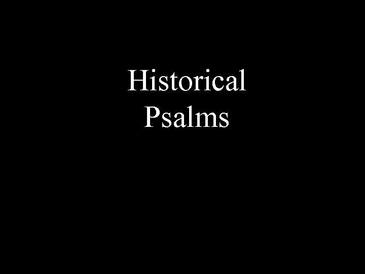 Historical Psalms