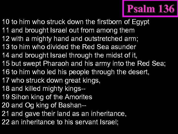 Psalm 136 10 to him who struck down the firstborn of Egypt 11 and