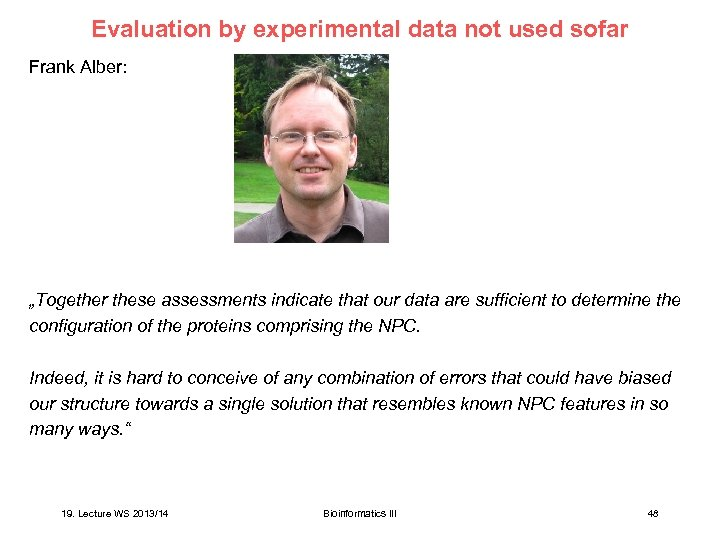 """Evaluation by experimental data not used sofar Frank Alber: """"Together these assessments indicate that"""