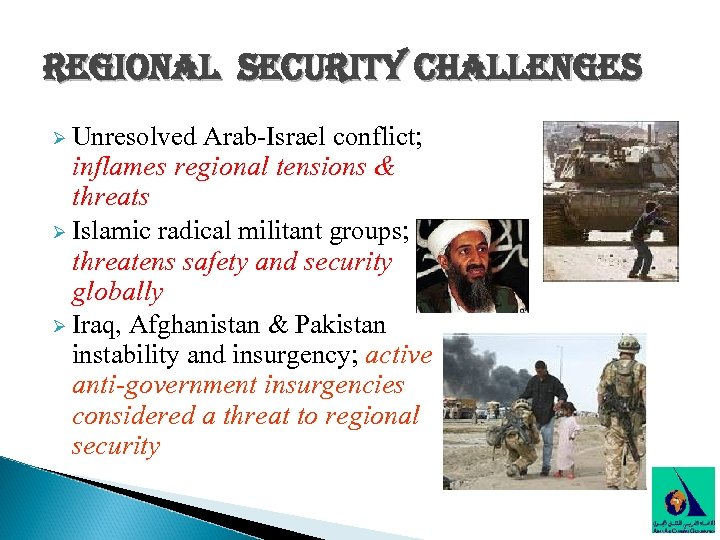 regional security challenges Ø Unresolved Arab-Israel conflict; inflames regional tensions & threats Ø Islamic