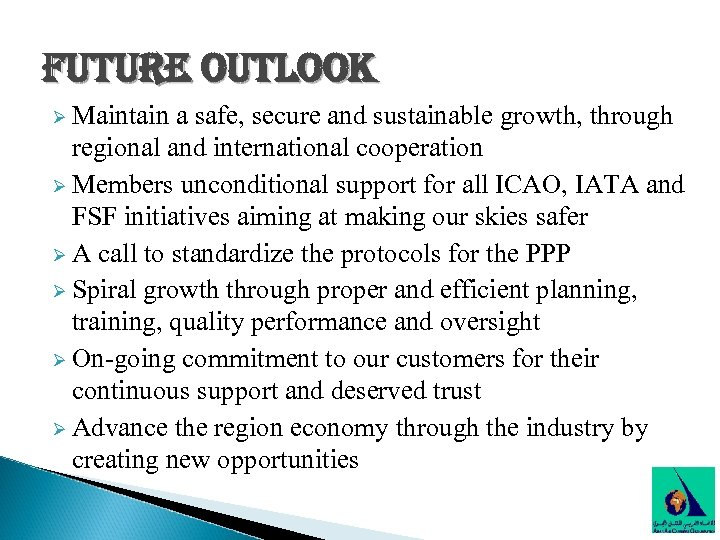 future outlook Ø Maintain a safe, secure and sustainable growth, through regional and international