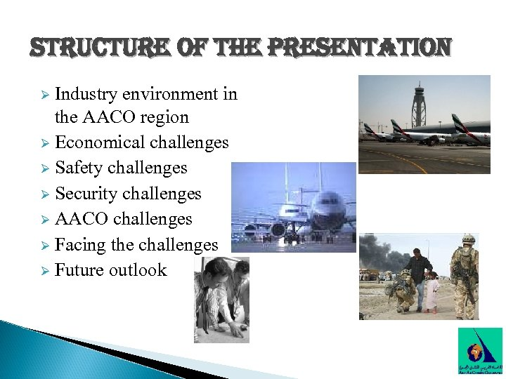 structure of the presentation Ø Industry environment in the AACO region Ø Economical challenges