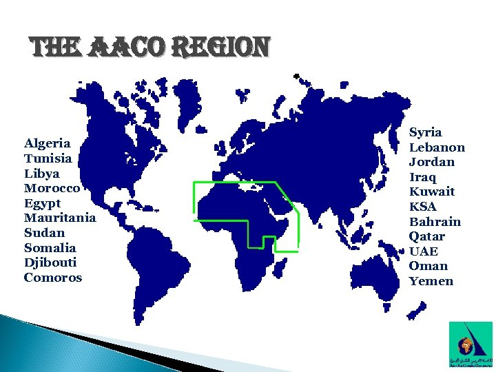 the aaco region Algeria Tunisia Libya Morocco Egypt Mauritania Sudan Somalia Djibouti Comoros Syria