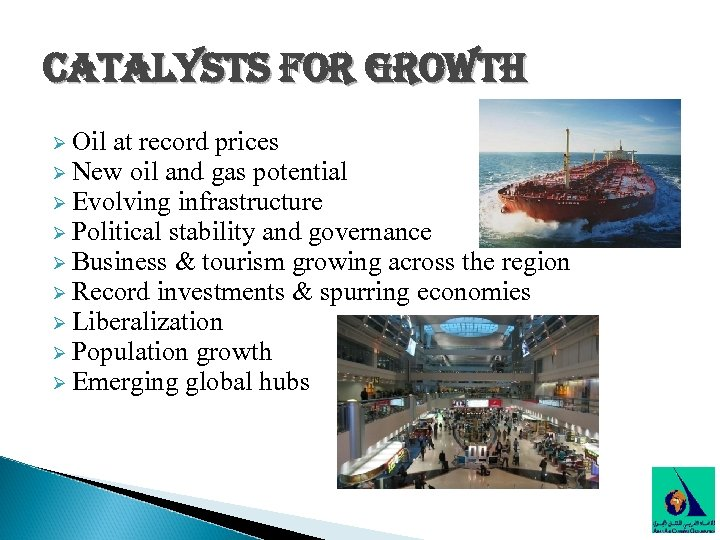 catalysts for growth Ø Oil at record prices Ø New oil and gas potential