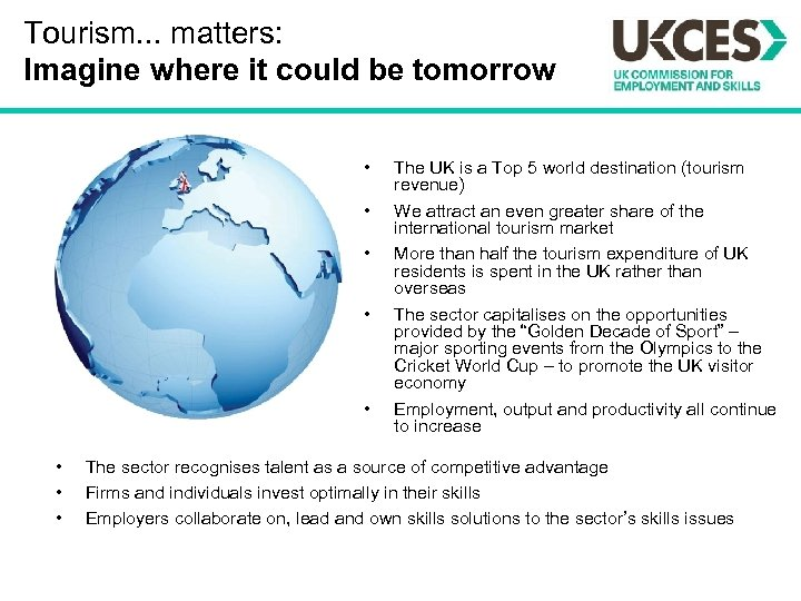 Tourism. . . matters: Imagine where it could be tomorrow • • The UK