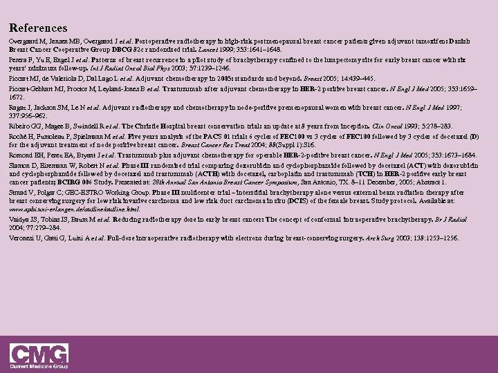 References Overgaard M, Jensen MB, Overgaard J et al. Postoperative radiotherapy in high-risk postmenopausal
